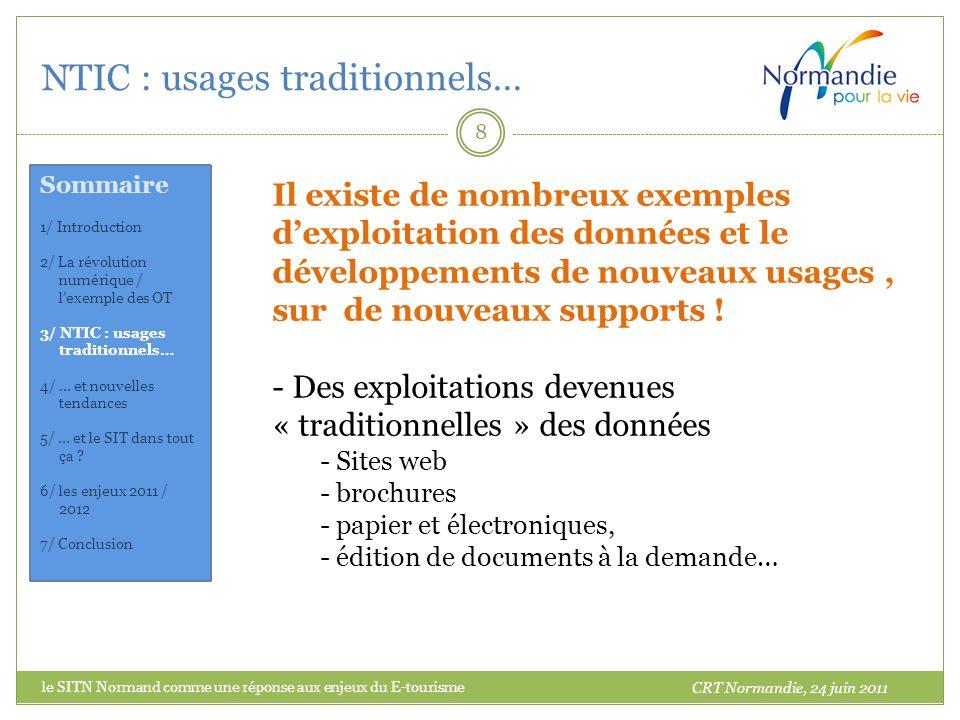 NTIC : usages traditionnels… 9 Les exploitations devenues traditionnelles : Sites web… CRT Normandie, 24 juin 2011 Sommaire 1/ Introduction 2/ La révolution numérique / lexemple des OT 3/ NTIC : usages traditionnels… 4/ … et nouvelles tendances 5/ … et le SIT dans tout ça .