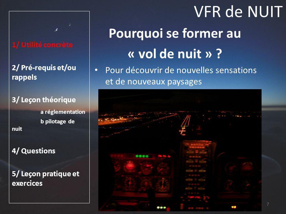 VFR de NUIT 1/ Utilité concrète 2/ Pré-requis et/ou rappels 3/ Leçon théorique a réglementation b pilotage de nuit 4/ Questions 5/ Leçon pratique et exercices Pilotage de nuit Vision de nuit.