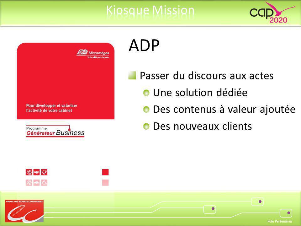 Pôle Partenaires Passer du discours aux actes Une solution dédiée Des contenus à valeur ajoutée Des nouveaux clients ADP