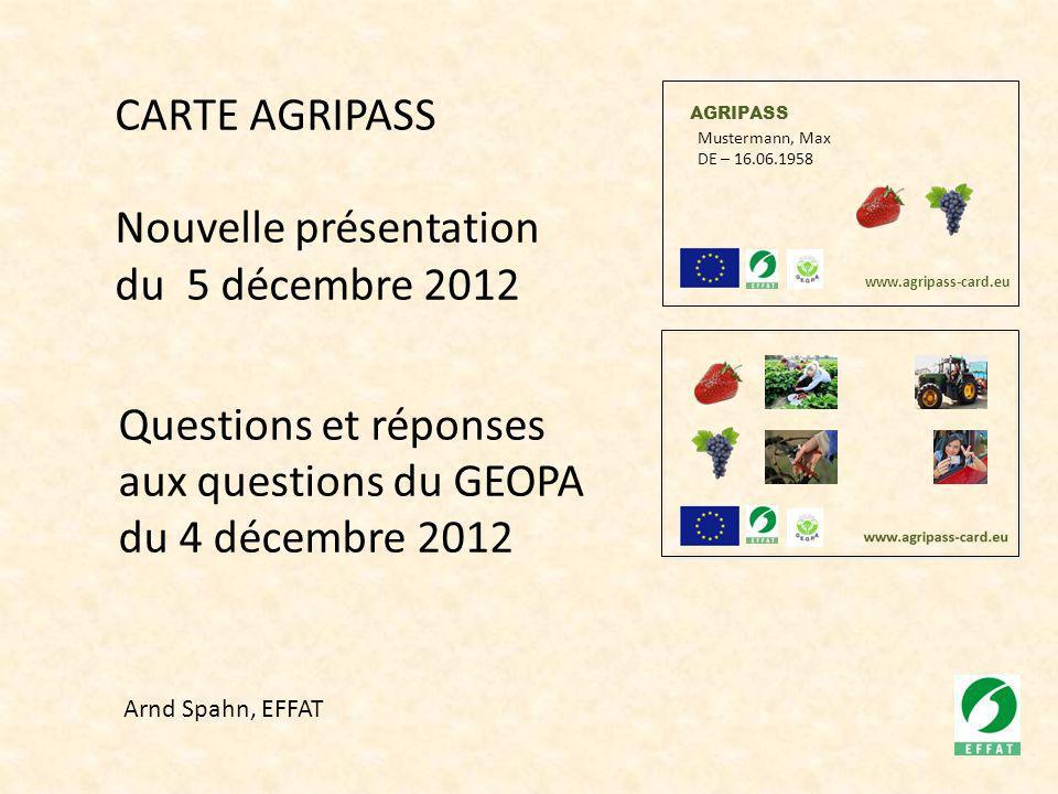 AGRIPASS Mustermann, Max DE – 16.06.1958 www.agripass-card.eu CARTE AGRIPASS Nouvelle présentation du 5 décembre 2012 Arnd Spahn, EFFAT Questions et r