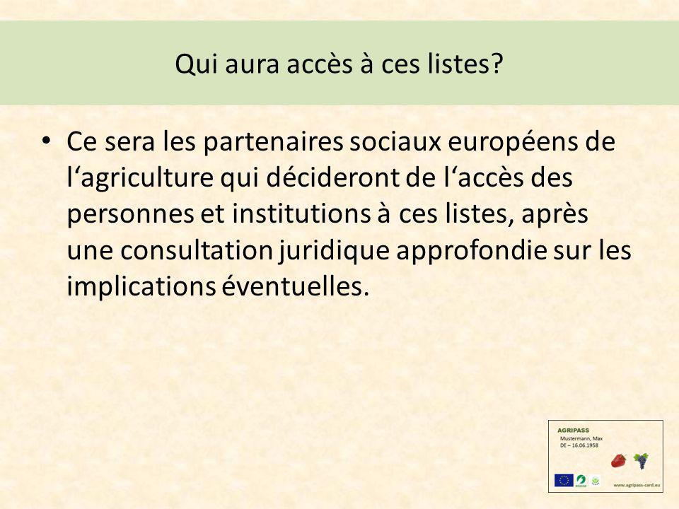 Qui aura accès à ces listes? Ce sera les partenaires sociaux européens de lagriculture qui décideront de laccès des personnes et institutions à ces li