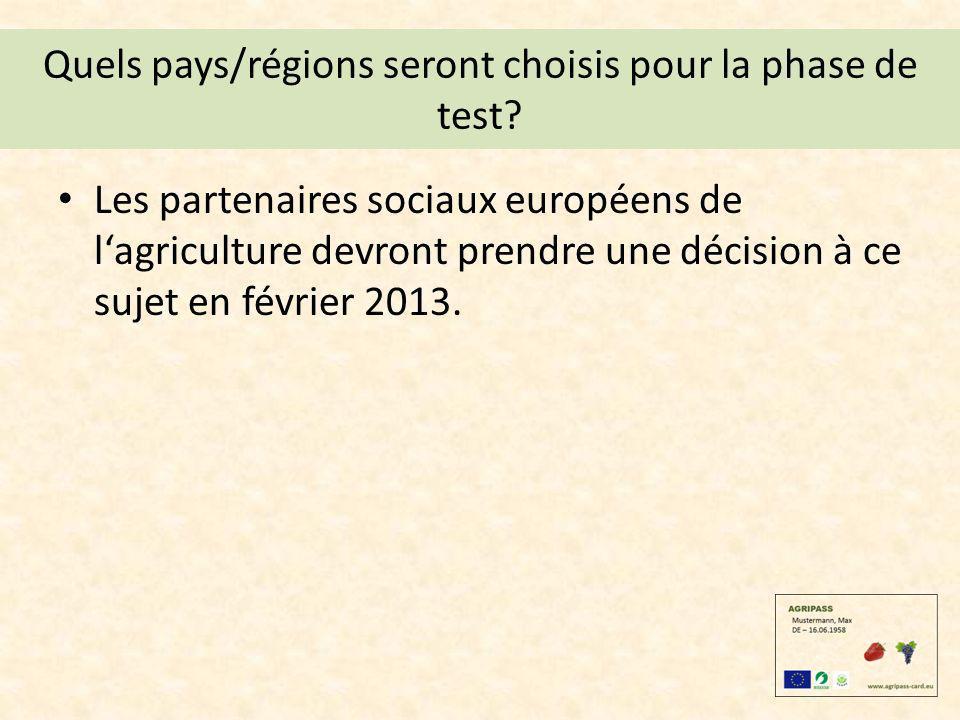 Quels pays/régions seront choisis pour la phase de test? Les partenaires sociaux européens de lagriculture devront prendre une décision à ce sujet en