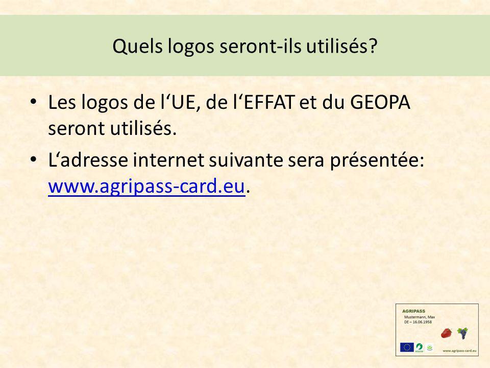 Quels logos seront-ils utilisés? Les logos de lUE, de lEFFAT et du GEOPA seront utilisés. Ladresse internet suivante sera présentée: www.agripass-card