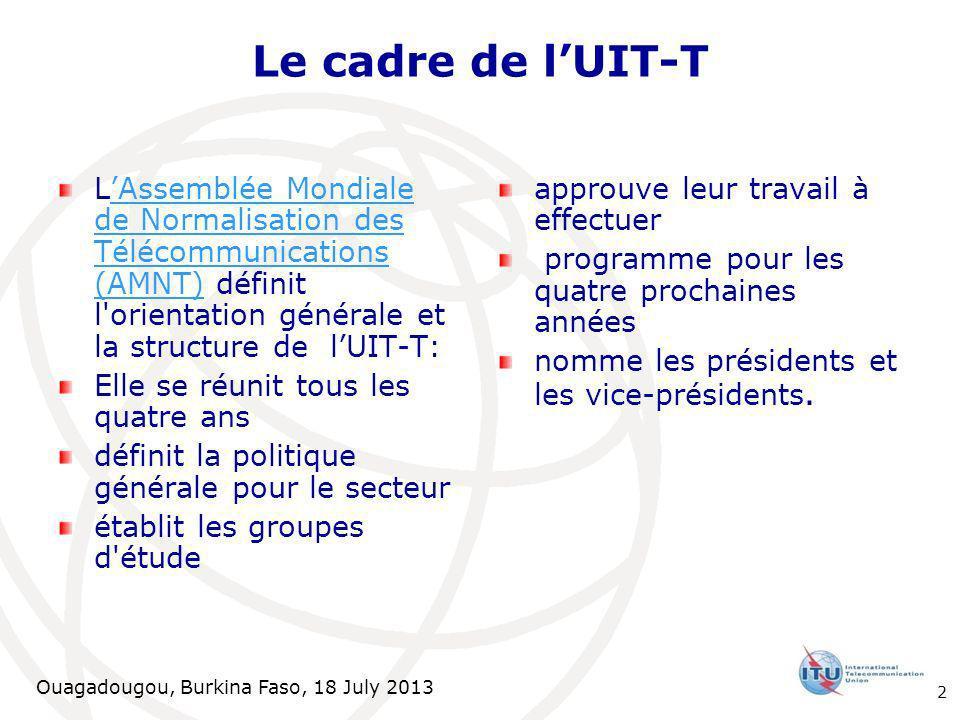 Le cadre de lUIT-T LAssemblée Mondiale de Normalisation des Télécommunications (AMNT) définit l'orientation générale et la structure de lUIT-T:Assembl