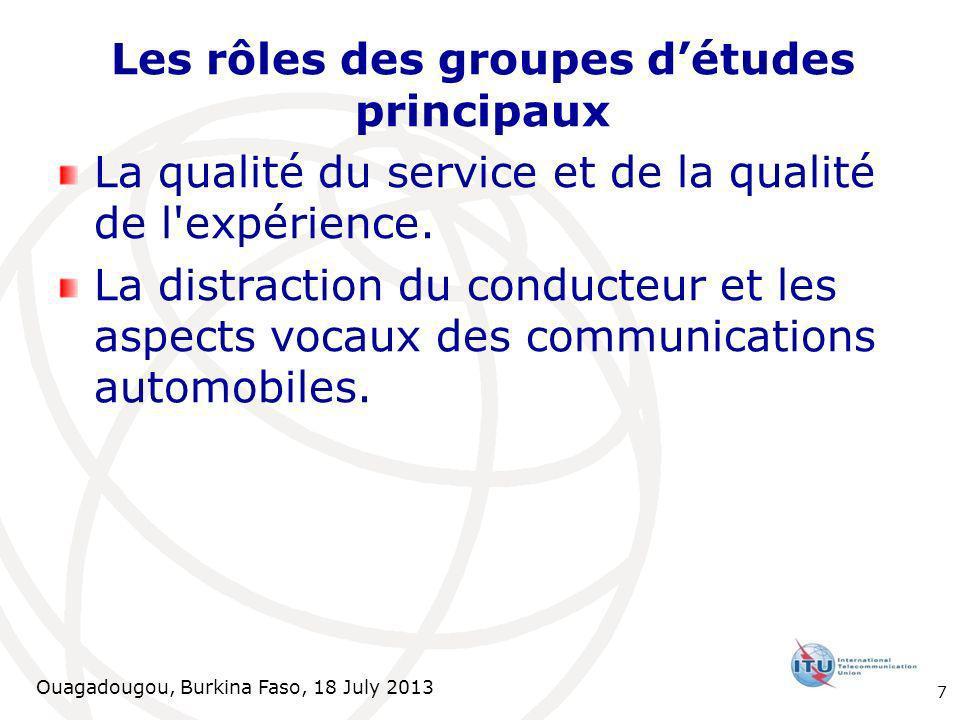 Ouagadougou, Burkina Faso, 18 July 2013 Les rôles des groupes détudes principaux La qualité du service et de la qualité de l expérience.