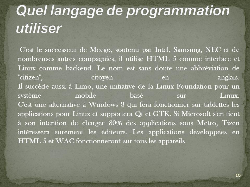 C est le successeur de Meego, soutenu par Intel, Samsung, NEC et de nombreuses autres compagnies, il utilise HTML 5 comme interface et Linux comme backend.