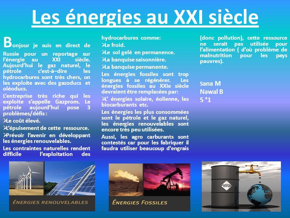 Les énergies du XXIe siècle Les énergies du XXe siècle sont le pétrole et lélectricité.