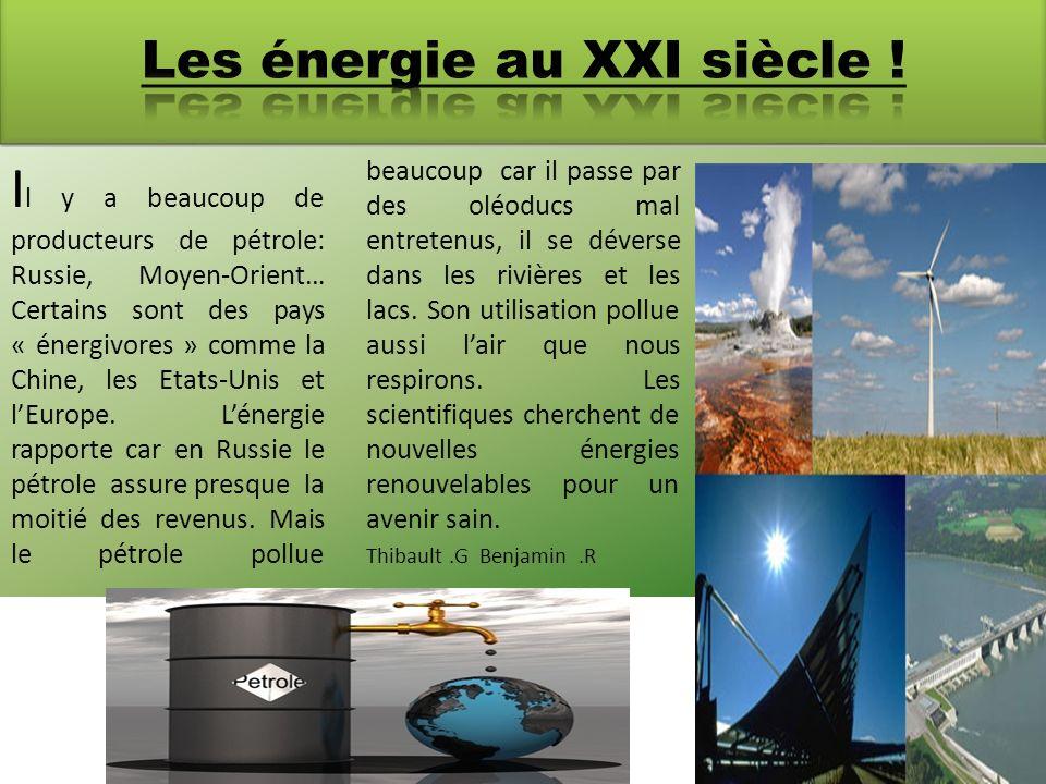 I l y a beaucoup de producteurs de pétrole: Russie, Moyen-Orient… Certains sont des pays « énergivores » comme la Chine, les Etats-Unis et lEurope. Lé
