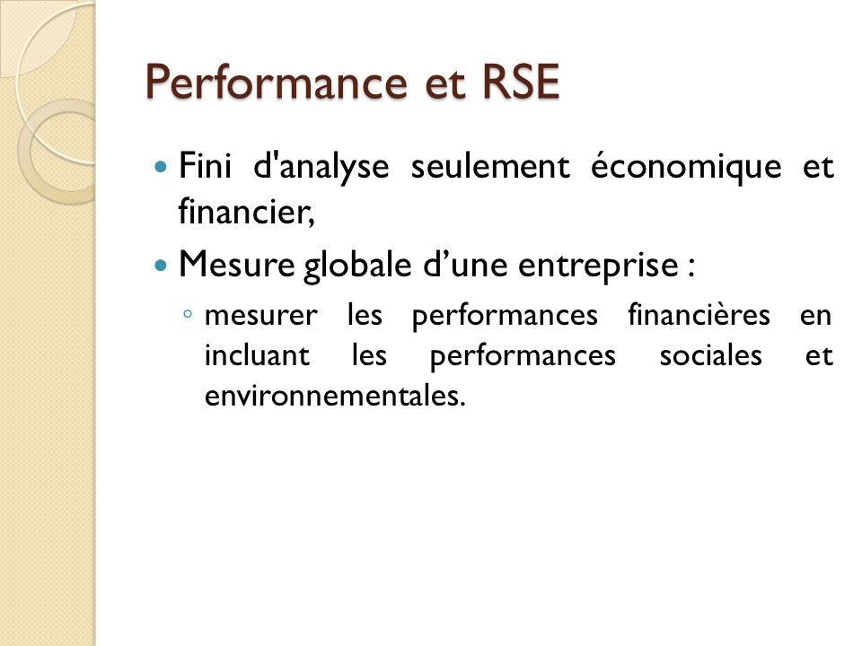 Performance et RSE Fini d analyse seulement économique et financier, Mesure globale dune entreprise : mesurer les performances financières en incluant les performances sociales et environnementales.