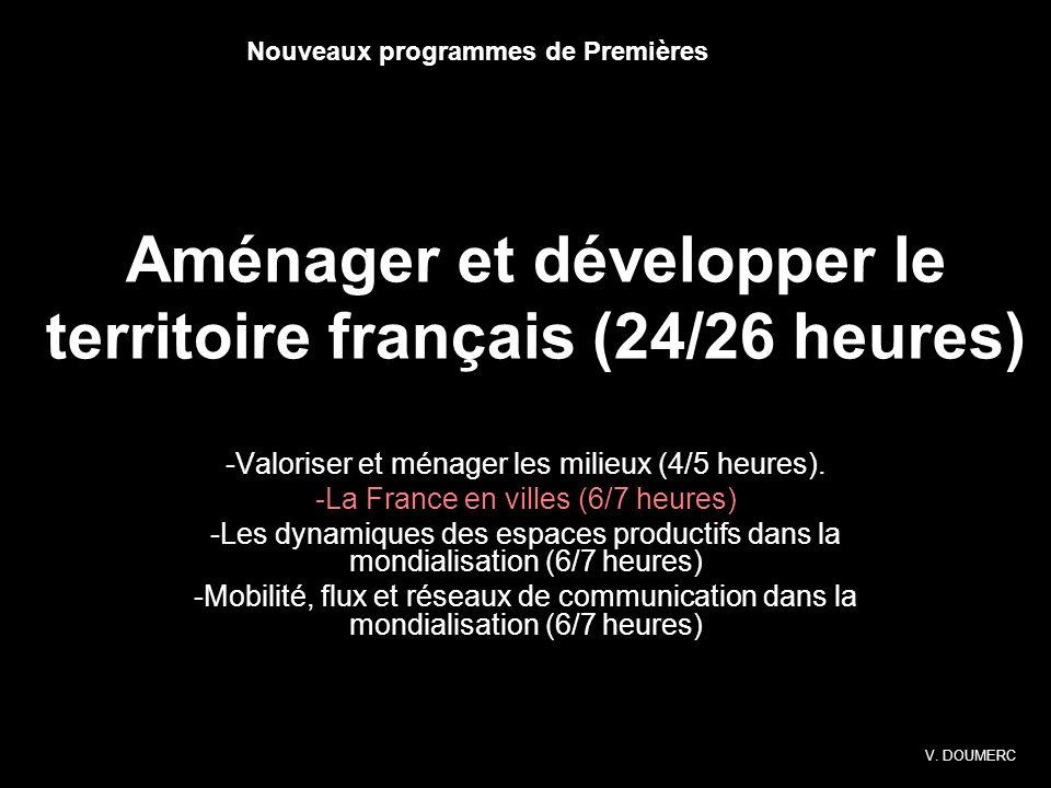 Aménager et développer le territoire français (24/26 heures) -Valoriser et ménager les milieux (4/5 heures). -La France en villes (6/7 heures) -Les dy