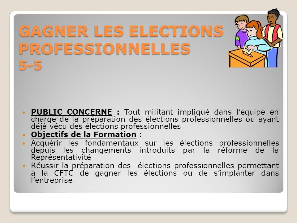 GAGNER LES ELECTIONS PROFESSIONNELLES 5-5 PUBLIC CONCERNE : Tout militant impliqué dans léquipe en charge de la préparation des élections professionne