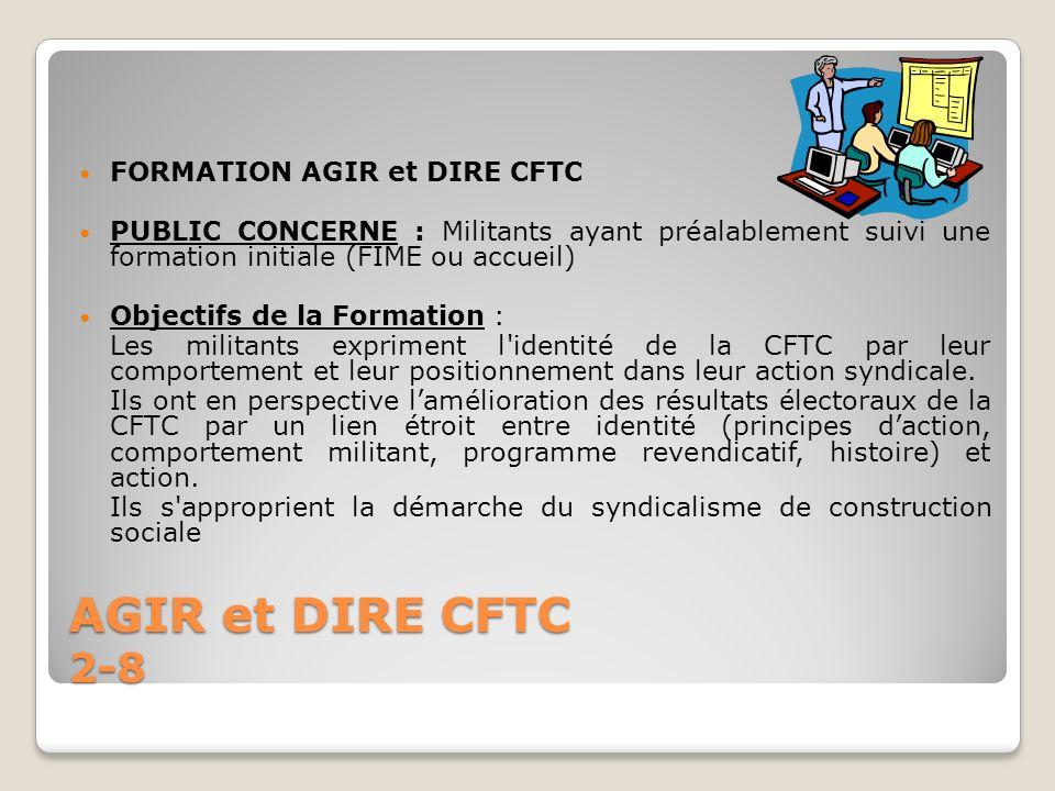 AGIR et DIRE CFTC 2-8 FORMATION AGIR et DIRE CFTC PUBLIC CONCERNE : Militants ayant préalablement suivi une formation initiale (FIME ou accueil) Objec