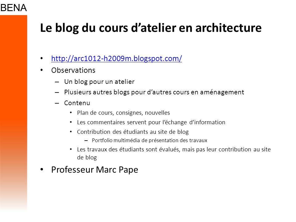 Le blog du cours datelier en architecture http://arc1012-h2009m.blogspot.com/ Observations – Un blog pour un atelier – Plusieurs autres blogs pour dau