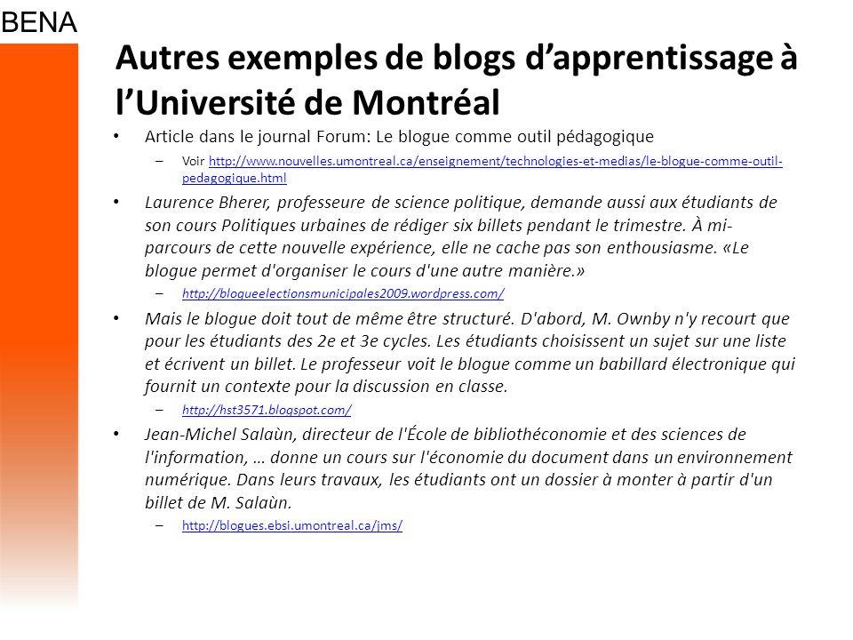 Autres exemples de blogs dapprentissage à lUniversité de Montréal Article dans le journal Forum: Le blogue comme outil pédagogique – Voir http://www.n