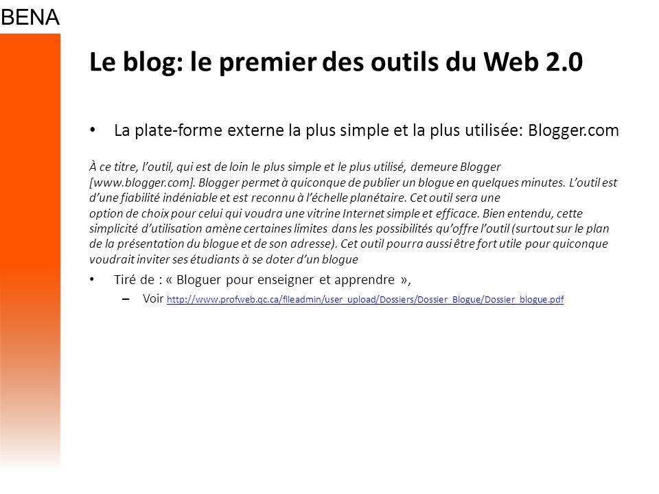 Le blog: le premier des outils du Web 2.0 La plate-forme externe la plus simple et la plus utilisée: Blogger.com À ce titre, loutil, qui est de loin l
