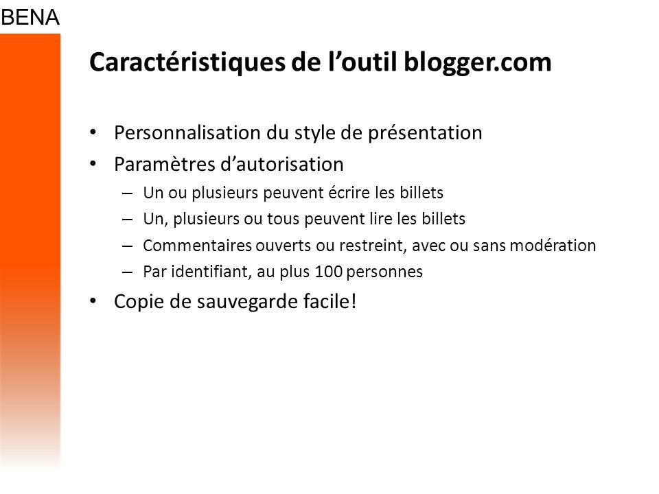 Caractéristiques de loutil blogger.com Personnalisation du style de présentation Paramètres dautorisation – Un ou plusieurs peuvent écrire les billets