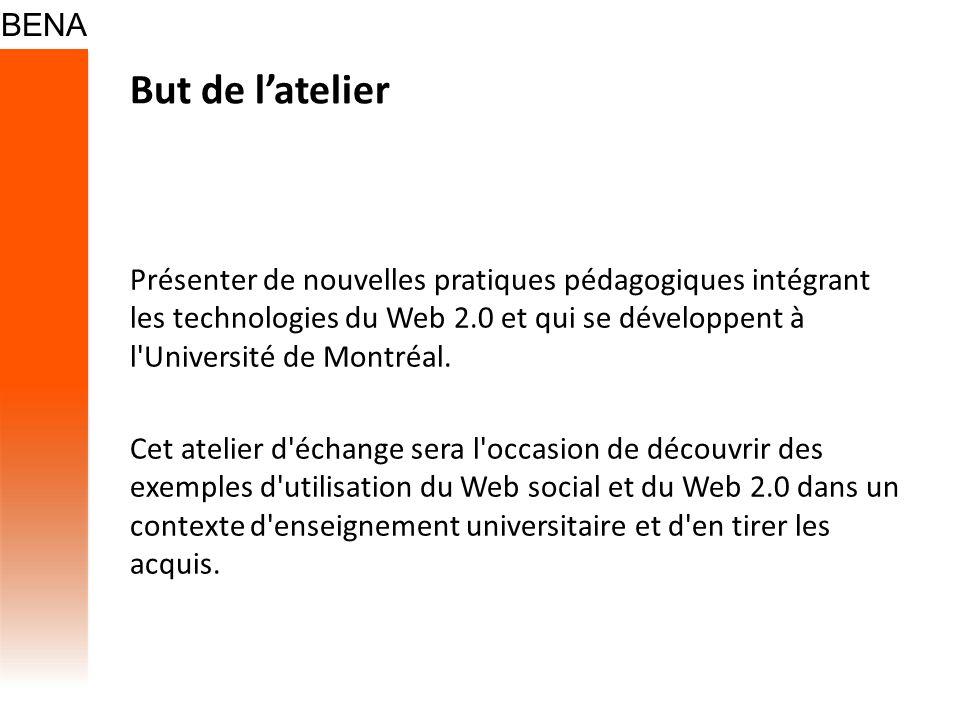 But de latelier Présenter de nouvelles pratiques pédagogiques intégrant les technologies du Web 2.0 et qui se développent à l'Université de Montréal.