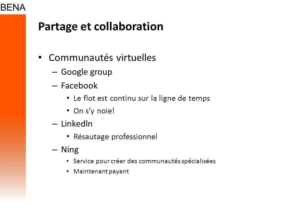 Partage et collaboration Communautés virtuelles – Google group – Facebook Le flot est continu sur la ligne de temps On sy noie! – Linkedln Résautage p