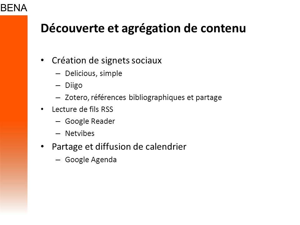Découverte et agrégation de contenu Création de signets sociaux – Delicious, simple – Diigo – Zotero, références bibliographiques et partage Lecture d