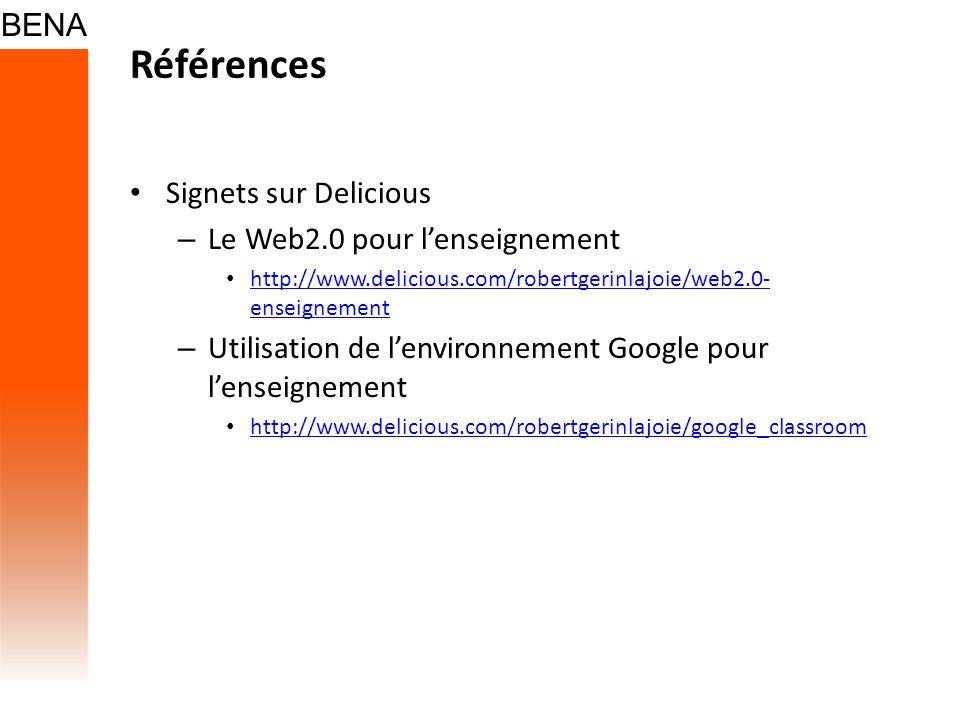 Références Signets sur Delicious – Le Web2.0 pour lenseignement http://www.delicious.com/robertgerinlajoie/web2.0- enseignement http://www.delicious.c