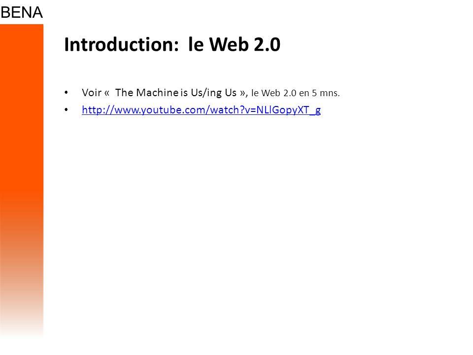 Introduction: le Web 2.0 Voir « The Machine is Us/ing Us », le Web 2.0 en 5 mns. http://www.youtube.com/watch?v=NLlGopyXT_g