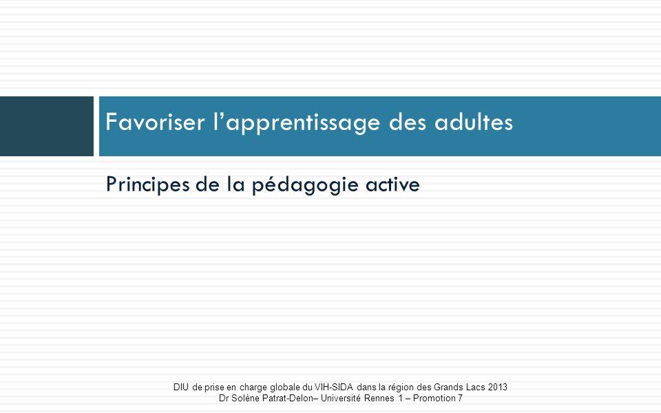 Principes de la pédagogie active Favoriser lapprentissage des adultes DIU de prise en charge globale du VIH-SIDA dans la région des Grands Lacs 2013 D