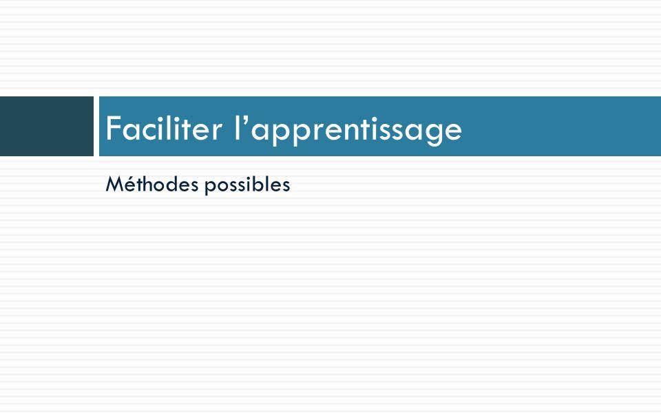 Méthodes possibles Faciliter lapprentissage
