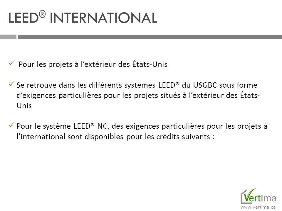 www.vertima.ca Pour les projets à lextérieur des États-Unis Se retrouve dans les différents systèmes LEED® du USGBC sous forme dexigences particulière