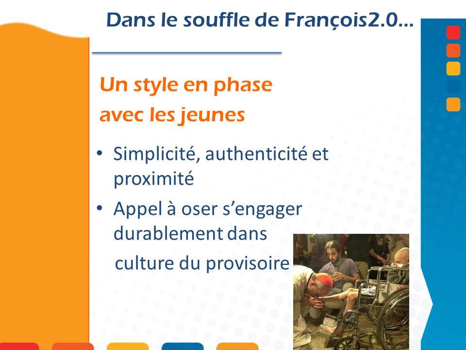 Un style en phase avec les jeunes Dans le souffle de François2.0… Simplicité, authenticité et proximité Appel à oser sengager durablement dans culture du provisoire