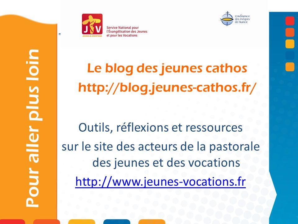 Le blog des jeunes cathos http://blog.jeunes-cathos.fr/ Pour aller plus loin Outils, réflexions et ressources sur le site des acteurs de la pastorale des jeunes et des vocations http://www.jeunes-vocations.fr