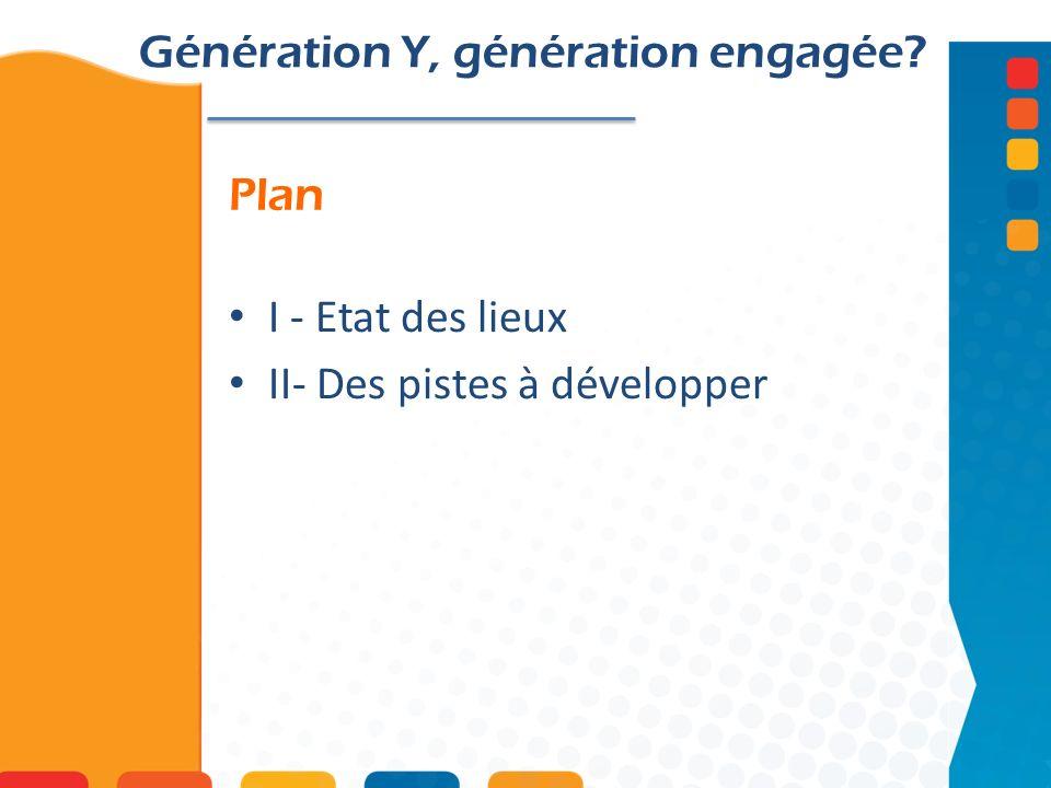 Plan Génération Y, génération engagée? I - Etat des lieux II- Des pistes à développer