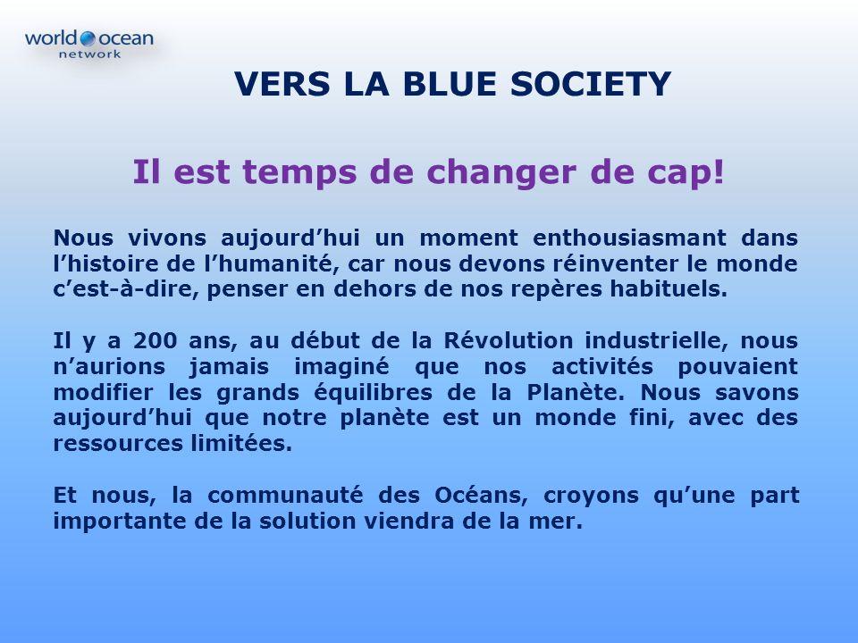 VERS LA BLUE SOCIETY Il est temps de changer de cap! Nous vivons aujourdhui un moment enthousiasmant dans lhistoire de lhumanité, car nous devons réin