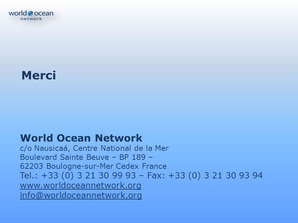 Merci World Ocean Network c/o Nausicaá, Centre National de la Mer Boulevard Sainte Beuve – BP 189 – 62203 Boulogne-sur-Mer Cedex France Tel.: +33 (0)