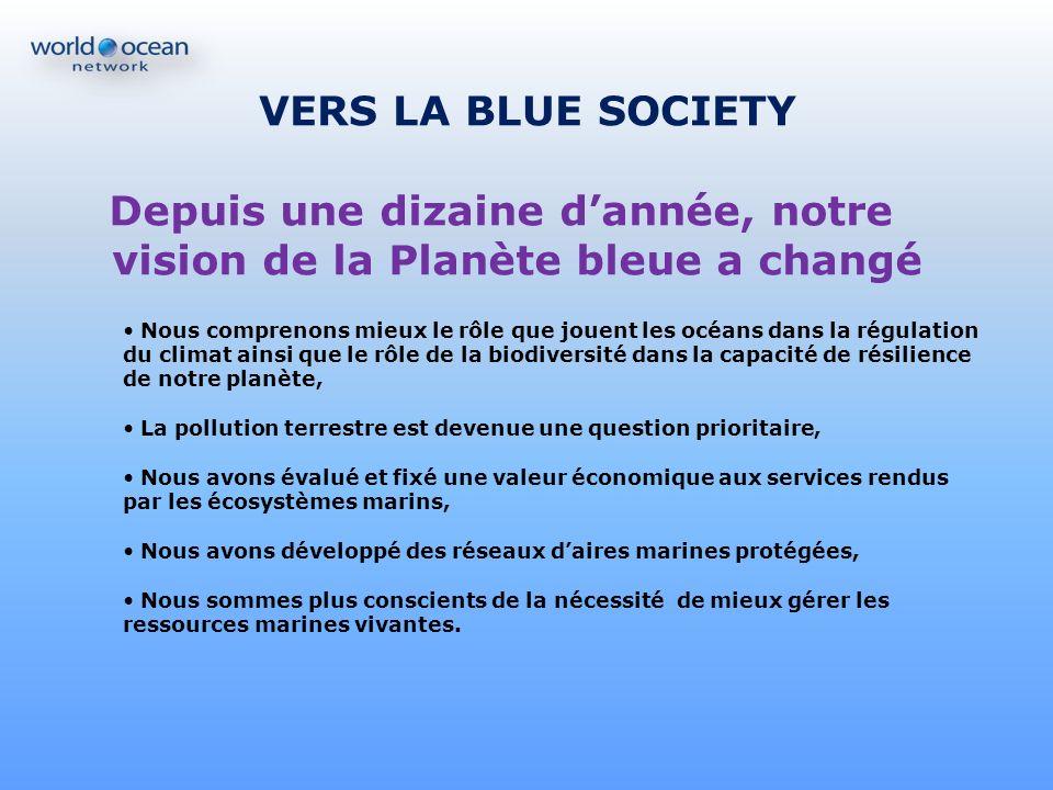 VERS LA BLUE SOCIETY Depuis une dizaine dannée, notre vision de la Planète bleue a changé Nous comprenons mieux le rôle que jouent les océans dans la