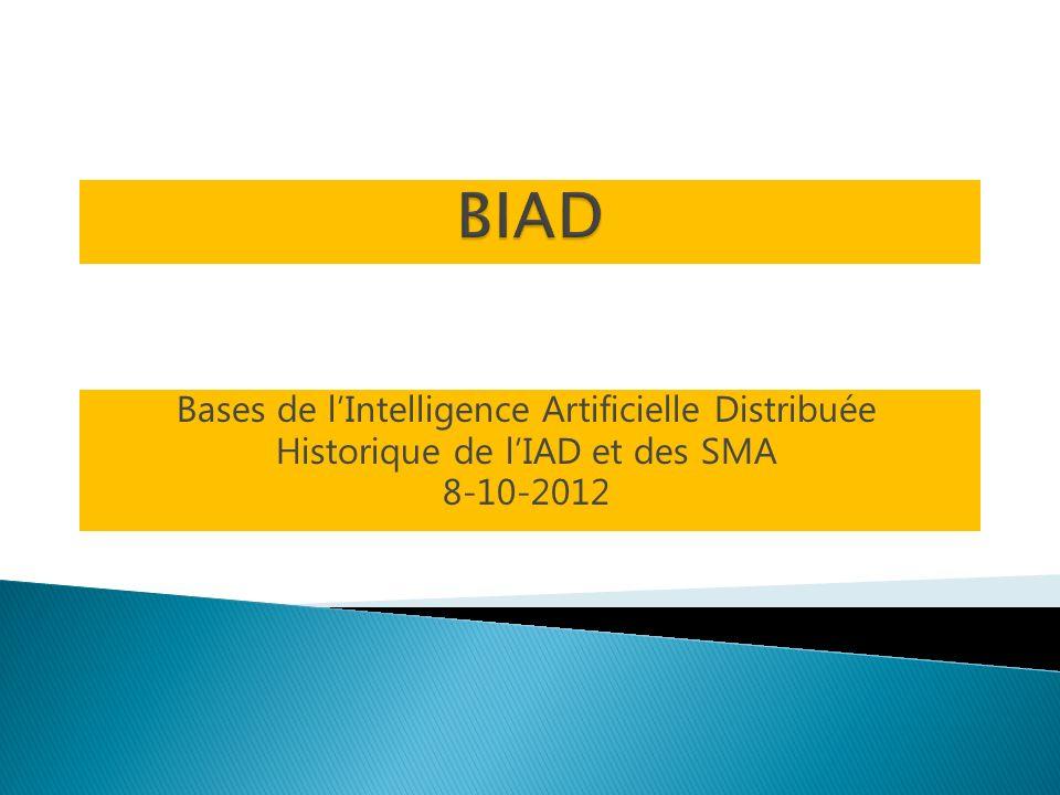 Bases de lIntelligence Artificielle Distribuée Historique de lIAD et des SMA 8-10-2012