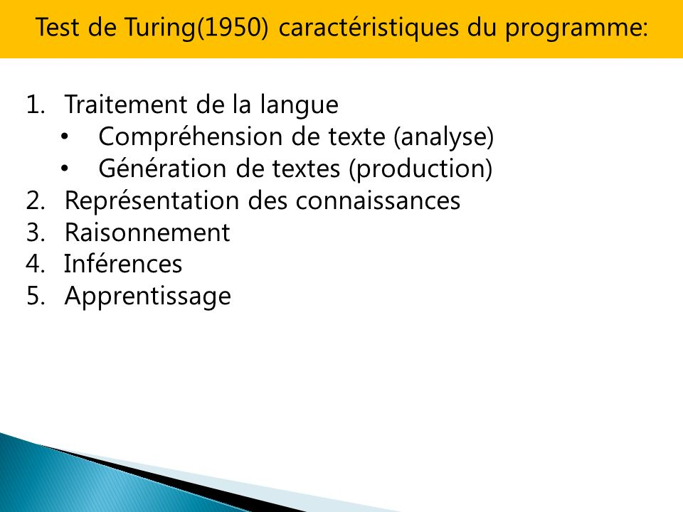 Test de Turing(1950) caractéristiques du programme: 1.Traitement de la langue Compréhension de texte (analyse) Génération de textes (production) 2.Rep