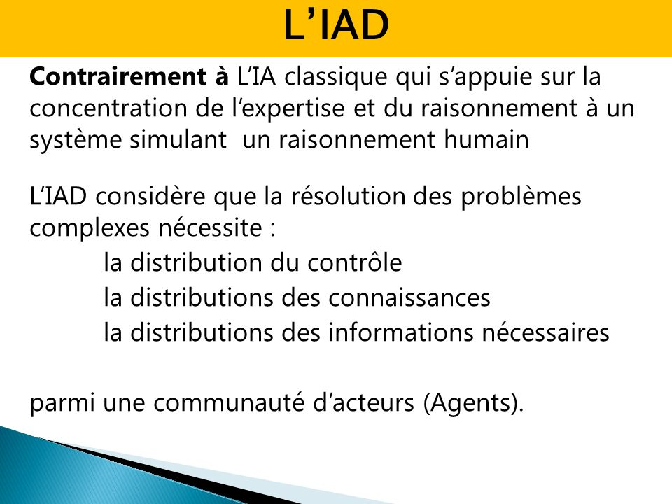 Contrairement à LIA classique qui sappuie sur la concentration de lexpertise et du raisonnement à un système simulant un raisonnement humain LIAD cons