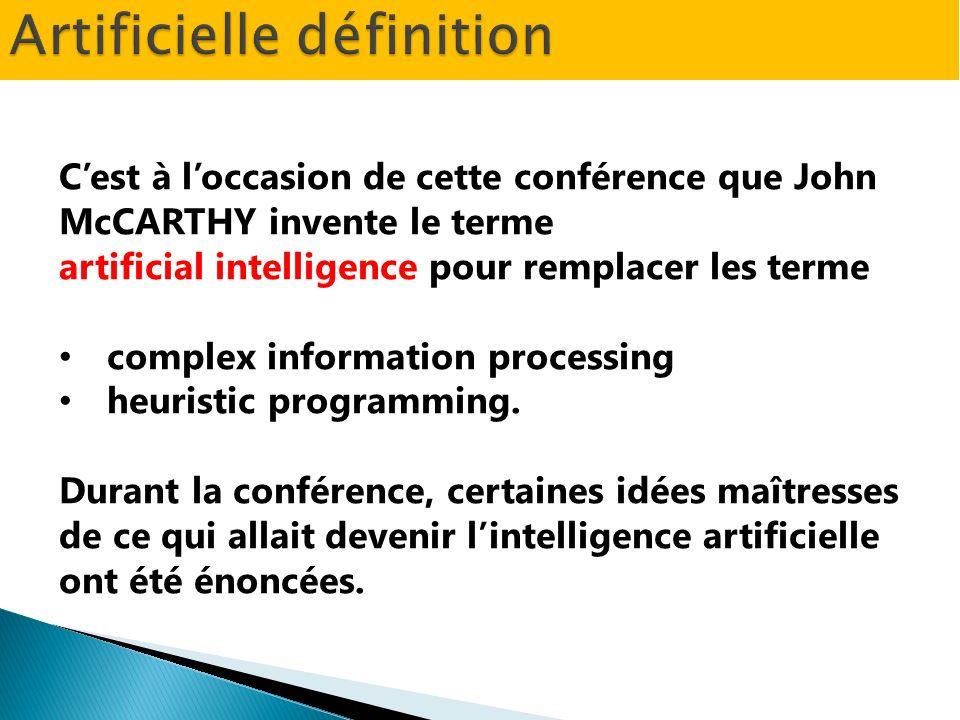 Cest à loccasion de cette conférence que John McCARTHY invente le terme artificial intelligence pour remplacer les terme complex information processin