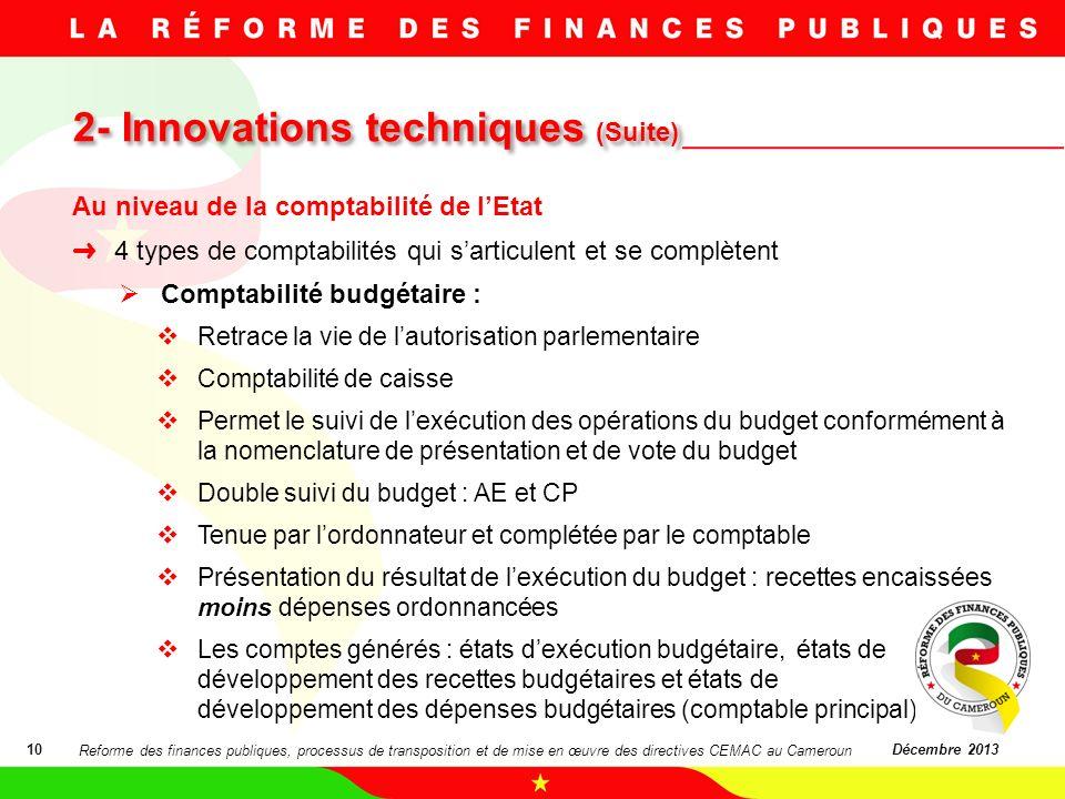 2- Innovations techniques (Suite) 10Décembre 2013 Au niveau de la comptabilité de lEtat 4 types de comptabilités qui sarticulent et se complètent Comp