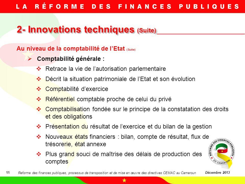 2- Innovations techniques (Suite) 11Décembre 2013 Au niveau de la comptabilité de lEtat (Suite) Comptabilité générale : Retrace la vie de lautorisatio