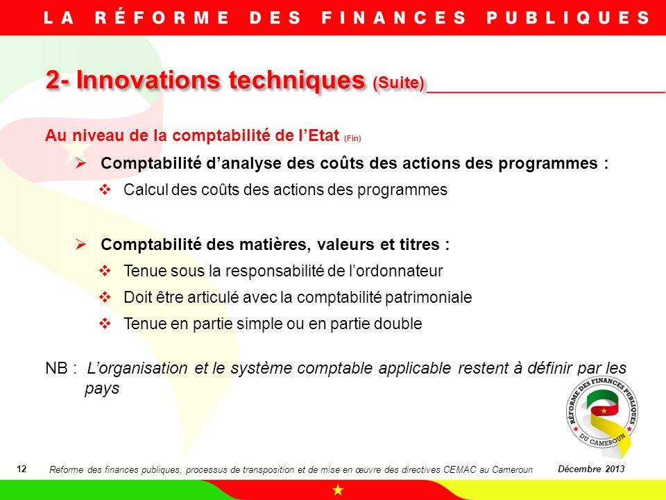 2- Innovations techniques (Suite) 12Décembre 2013 Au niveau de la comptabilité de lEtat (Fin) Comptabilité danalyse des coûts des actions des programm