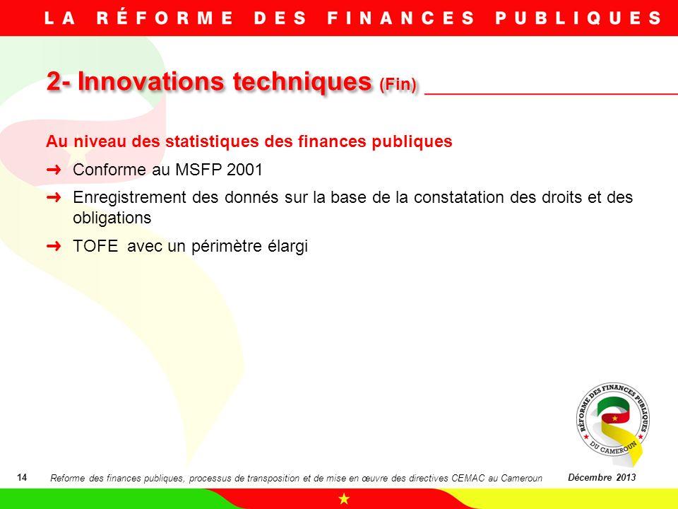 2- Innovations techniques (Fin) 14Décembre 2013 Au niveau des statistiques des finances publiques Conforme au MSFP 2001 Enregistrement des donnés sur
