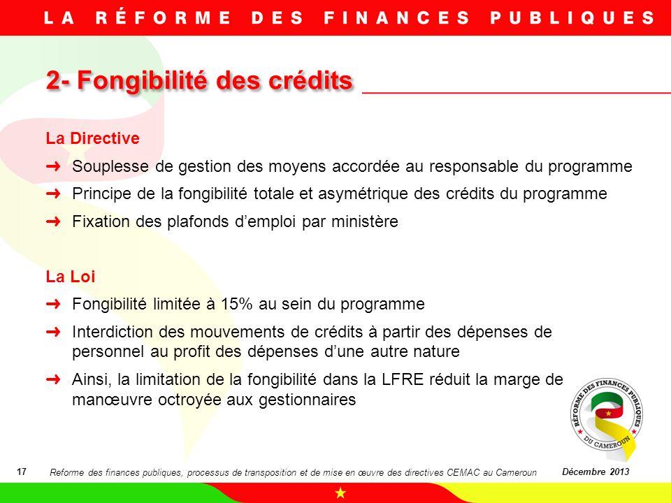 2- Fongibilité des crédits 17Décembre 2013 La Directive Souplesse de gestion des moyens accordée au responsable du programme Principe de la fongibilit