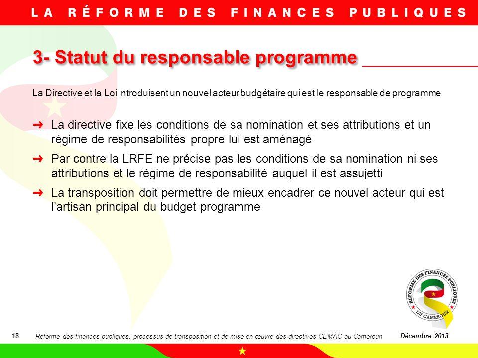 3- Statut du responsable programme 18Décembre 2013 La Directive et la Loi introduisent un nouvel acteur budgétaire qui est le responsable de programme