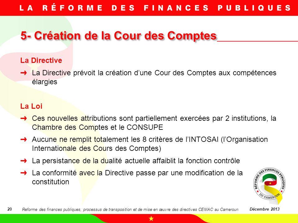 5- Création de la Cour des Comptes 20Décembre 2013 La Directive La Directive prévoit la création dune Cour des Comptes aux compétences élargies La Loi