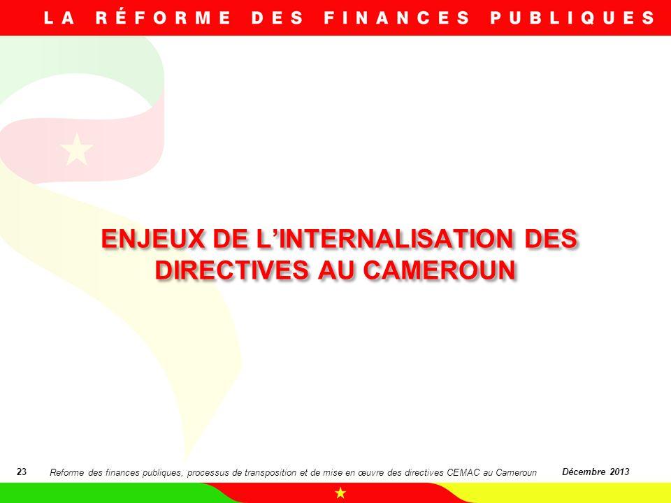 ENJEUX DE LINTERNALISATION DES DIRECTIVES AU CAMEROUN 23Décembre 2013 Reforme des finances publiques, processus de transposition et de mise en œuvre d