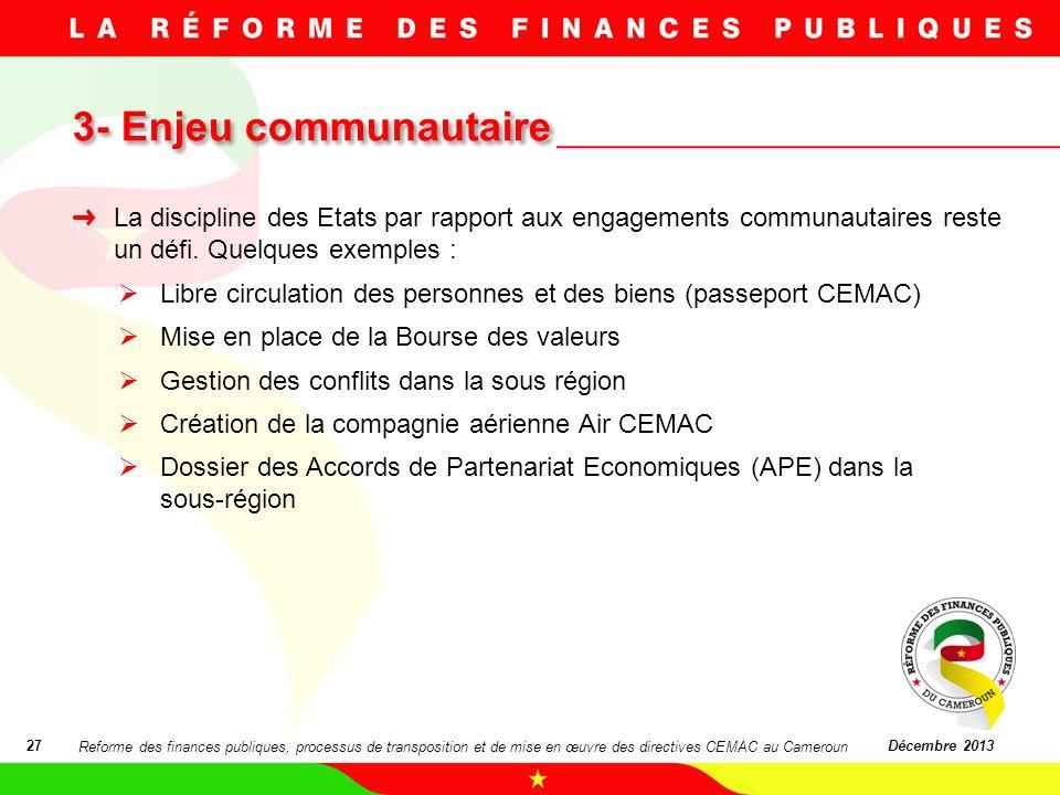 3- Enjeu communautaire 3- Enjeu communautaire 27Décembre 2013 La discipline des Etats par rapport aux engagements communautaires reste un défi. Quelqu