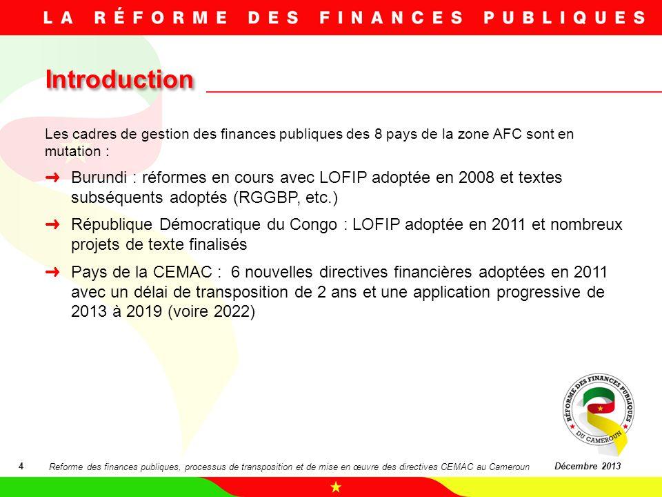Introduction 4Décembre 2013 Les cadres de gestion des finances publiques des 8 pays de la zone AFC sont en mutation : Burundi : réformes en cours avec