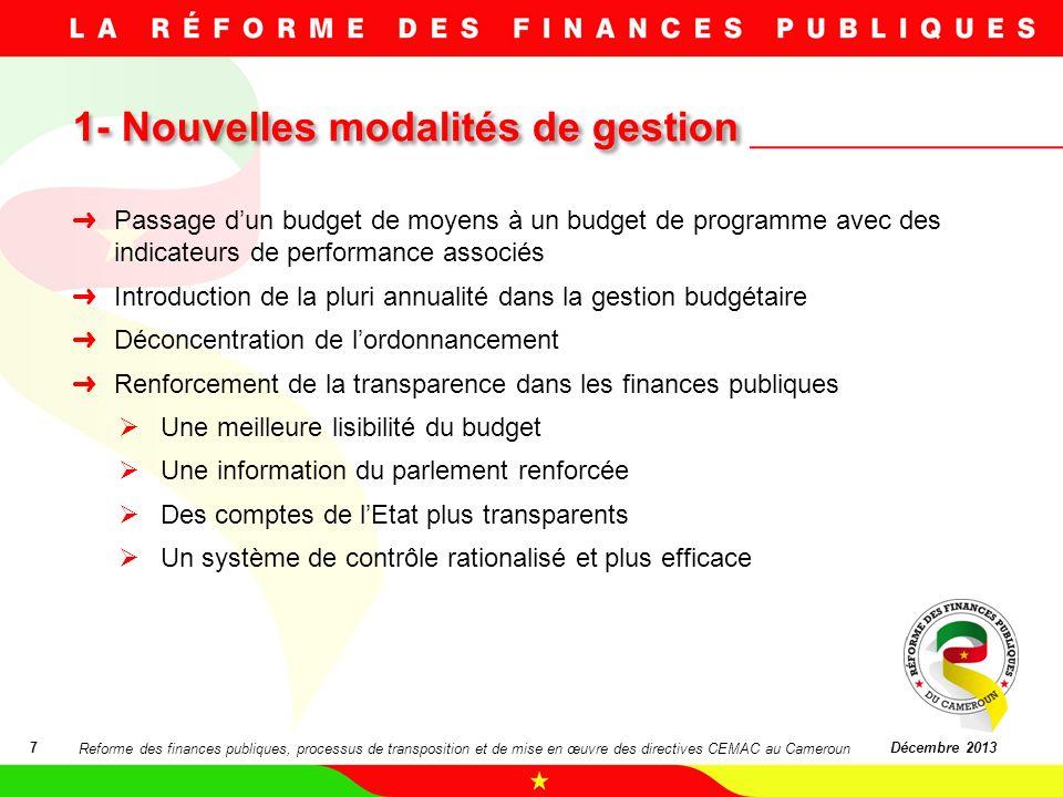 1- Nouvelles modalités de gestion 7Décembre 2013 Passage dun budget de moyens à un budget de programme avec des indicateurs de performance associés In