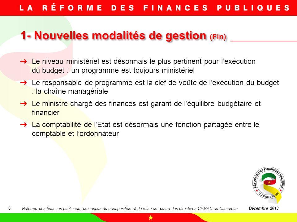 1- Nouvelles modalités de gestion (Fin) 8Décembre 2013 Le niveau ministériel est désormais le plus pertinent pour lexécution du budget : un programme